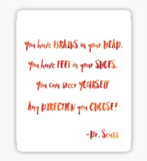 You have brains in your head - Dr. Seuss quote Sticker
