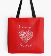 I love you, for wheel. Tote Bag