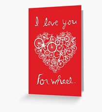 I love you, for wheel. Greeting Card