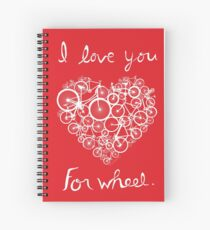 I love you, for wheel. Spiral Notebook