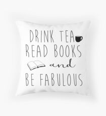 Drink Tea, Read Books, and Be Fabulous Throw Pillow
