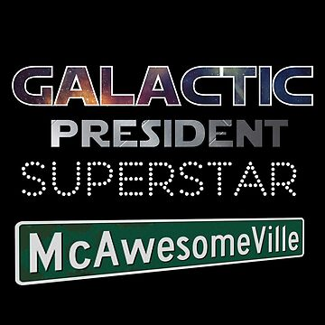 Galactic President Superstar McAwesomeVille by Sarah-Darling