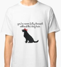 dog hair is best y'all Classic T-Shirt