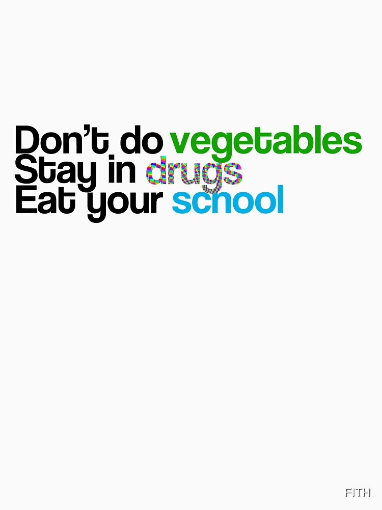 Don't do vegetables, stay in drugs, eat your school de FITH
