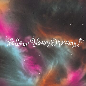 Follow Your Dreams Quote by fantastique2411