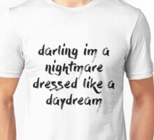 Darling I'm A Nightmare Dressed Like A Daydream Unisex T-Shirt