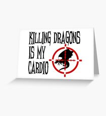 Killing Dragons is my Cardio Greeting Card