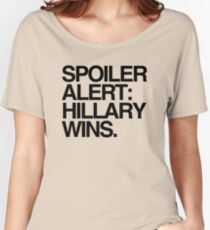 Spoiler Alert: Hillary Wins Women's Relaxed Fit T-Shirt