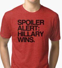 Spoiler Alert: Hillary Wins Tri-blend T-Shirt