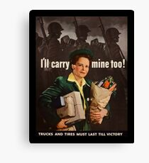 I'll Carry Mine Too WWII Canvas Print