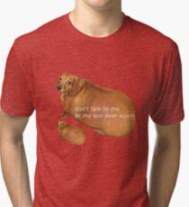 Don't talk to me or my son ever again - geek Tri-blend T-Shirt