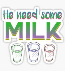 He Need Some Milk Sticker