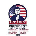 RICK ASTLEY FOR PRESIDENT! - SHIRT by ericbracewell