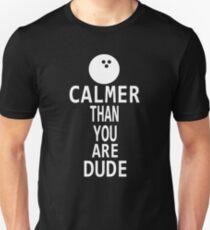 Calmer Than You Are Dude T-Shirt
