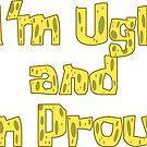 Ich bin hässlich und stolz! - SpongeBob von LagginPotato64