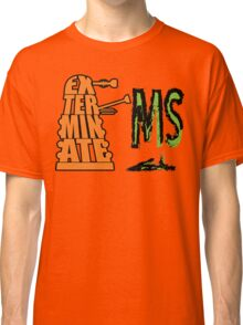 Exterminate!... MS Classic T-Shirt
