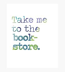 TAKE ME TO THE BOOKSTORE Photographic Print