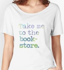 TAKE ME TO THE BOOKSTORE Women's Relaxed Fit T-Shirt