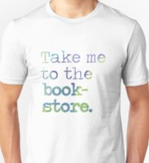 TAKE ME TO THE BOOKSTORE Unisex T-Shirt