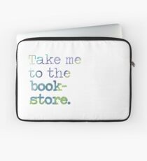 TAKE ME TO THE BOOKSTORE Laptop Sleeve