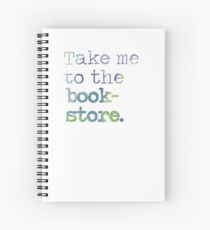 TAKE ME TO THE BOOKSTORE Spiral Notebook