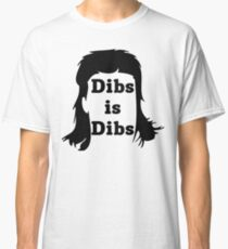Dibs is Dibs Classic T-Shirt