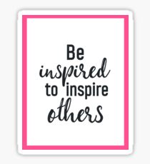 Be inspired to inspire others PINK Sticker
