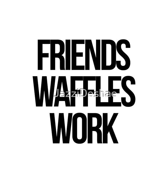 «Amigos, Waffles, Trabajo» de JazziDeshae