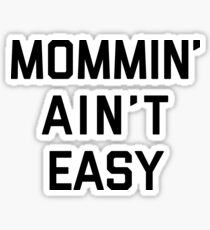 Mommin' Ain't Easy Funny Quote Sticker