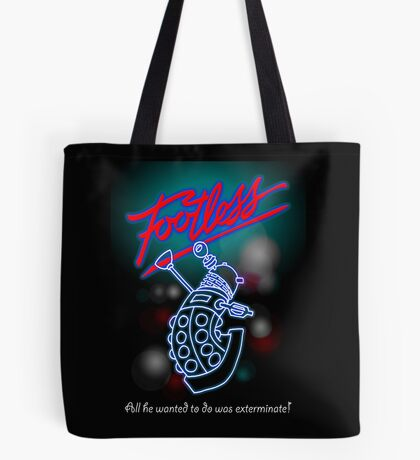 Footless - All he wanted to do was exterminate! Tote Bag