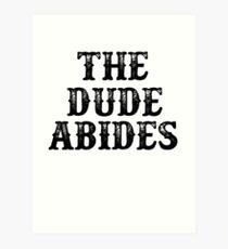 The Dude Abides Art Print