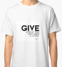 Give, even if you only have a little - Buddha Classic T-Shirt