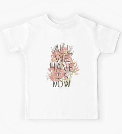 ALL WE HAVE IS NOW Kids Clothes