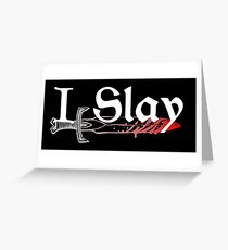 I Slay Greeting Card
