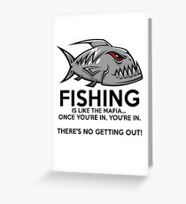 Fishing is like the mafia. Once you're in, you're in. There's no getting out! Greeting Card