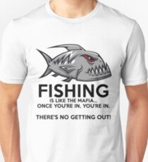 Fishing is like the mafia. Once you're in, you're in. There's no getting out! T-Shirt