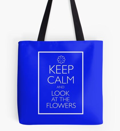 KEEP CALM AND LOOK AT THE FLOWERS Tote Bag