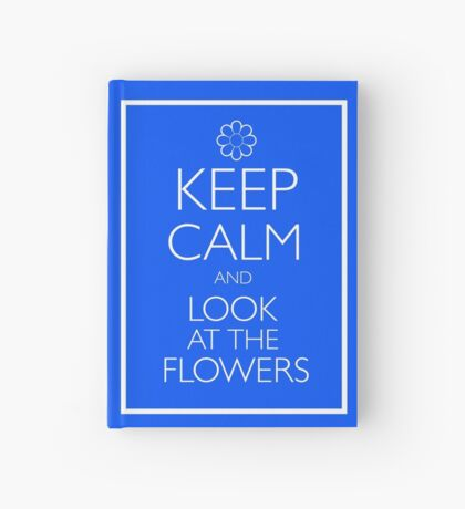 KEEP CALM AND LOOK AT THE FLOWERS Hardcover Journal