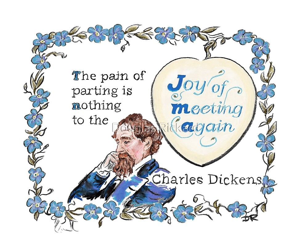 Charles Dickens Quotes - Meeting Again by Douglas Rickard