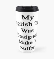 My English Test Was Designed To Make You Suffer  Travel Mug
