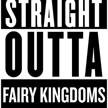 Straight Outta Fairy Kingdoms by SaverioOste