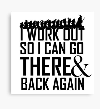 Working Out to go There & Back Again Canvas Print