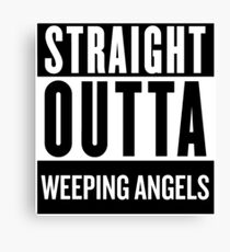 Straight Outta Weeping Angels Canvas Print