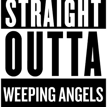 Straight Outta Weeping Angels by SaverioOste