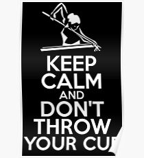 Keep Calm and Don't Throw Your Cue Poster