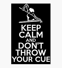 Keep Calm and Don't Throw Your Cue Photographic Print