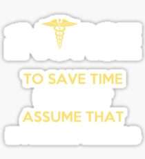 I'm A Nurse. To Save Time Let's Just Assume That I'm Never Wrong Sticker