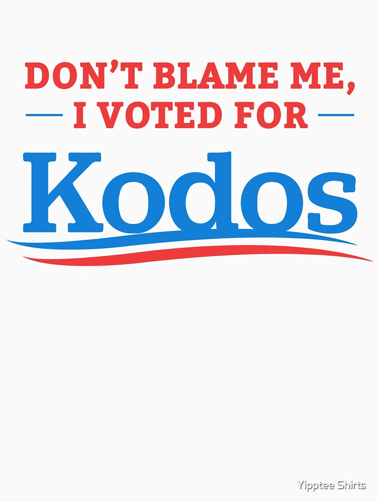 Don't Blame Me I Voted For Kodos Shirt by dumbshirts