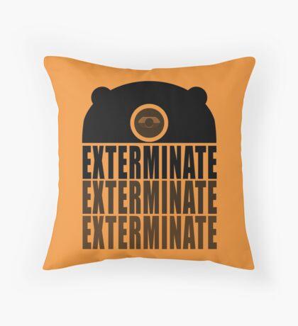 EXTERMINATE EXTERMINATE EXTERMINATE Throw Pillow