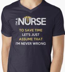 I'm A Nurse. To Save Time Let's Just Assume That I'm Never Wrong Men's V-Neck T-Shirt